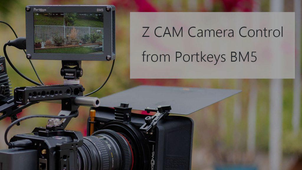 Z CAM E2 camera control from Portkeys BM5